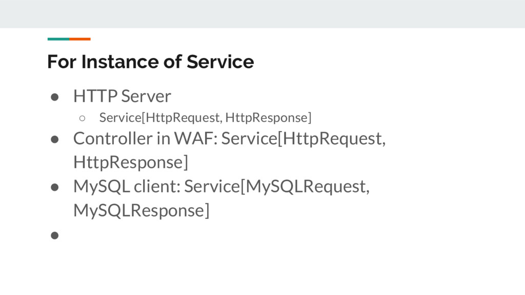 For Instance of Service ● HTTP Server ○ Service...