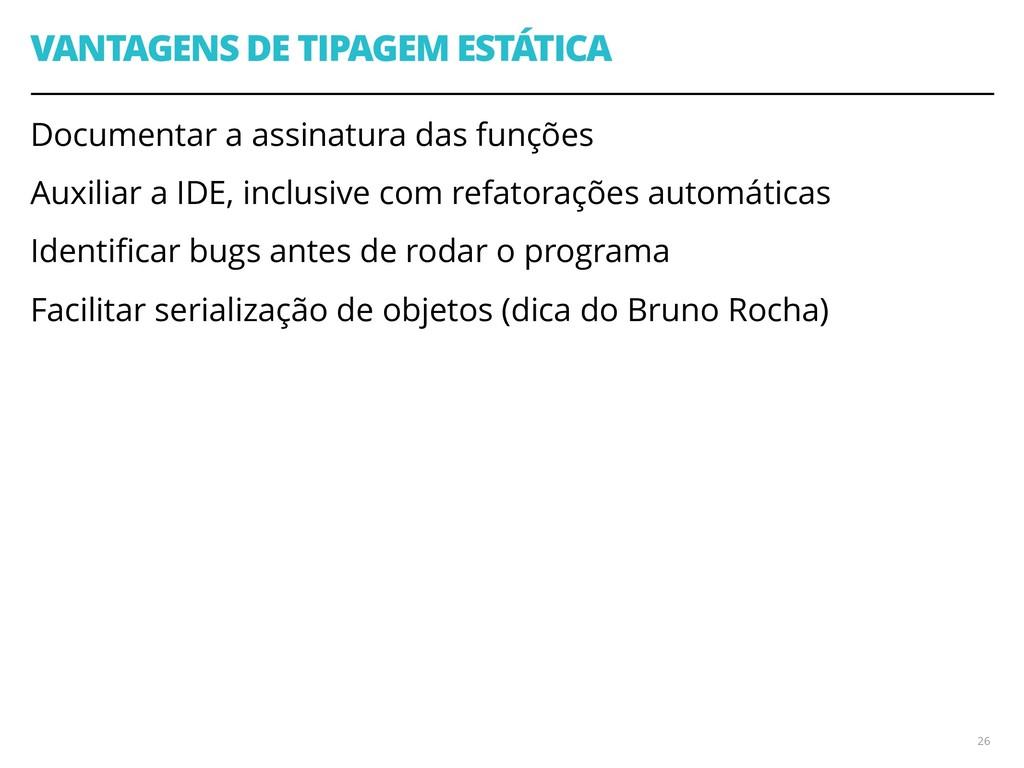 VANTAGENS DE TIPAGEM ESTÁTICA Documentar a assi...