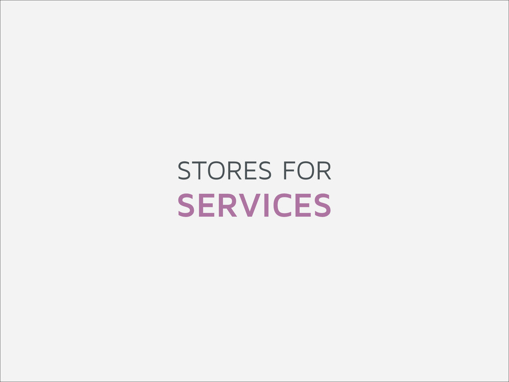 STORES FOR SERVICES