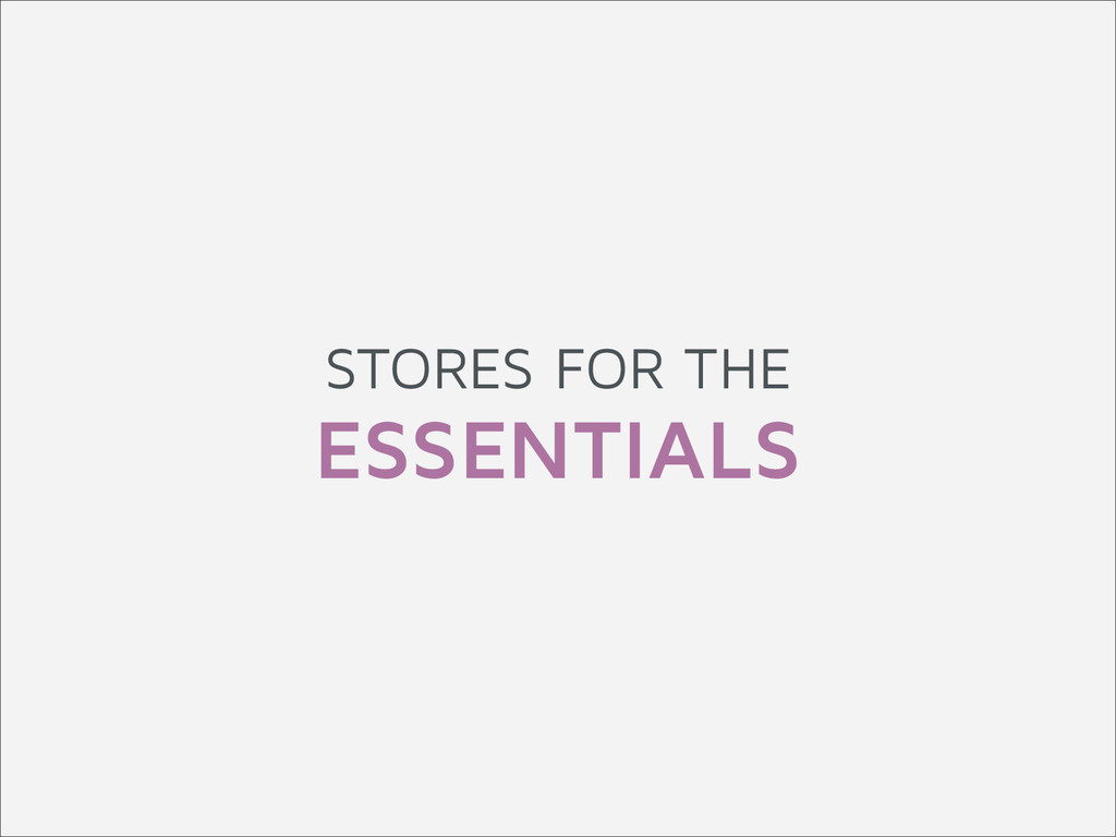 STORES FOR THE ESSENTIALS