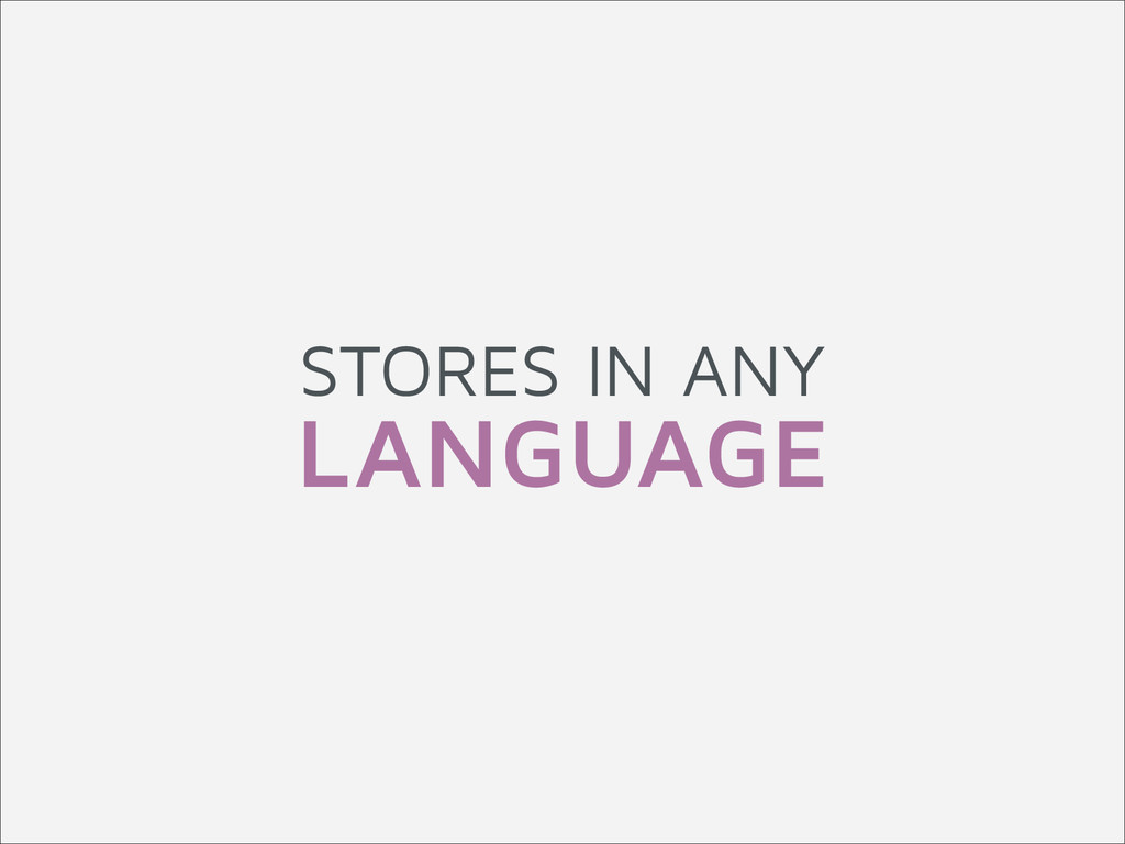 STORES IN ANY LANGUAGE