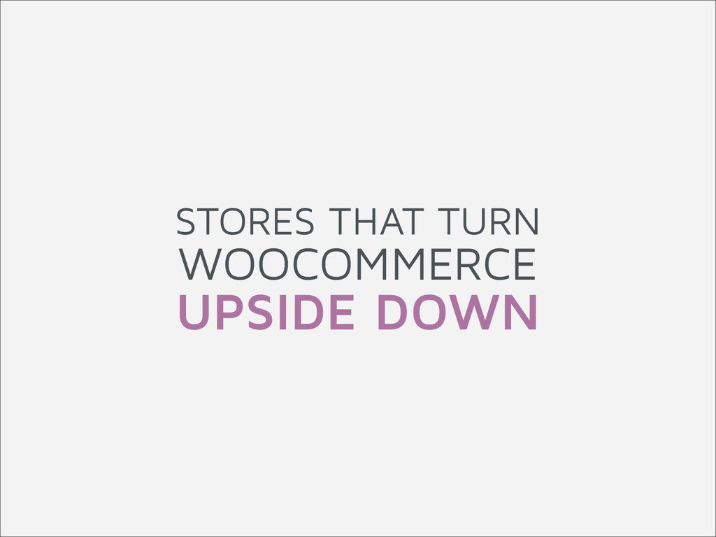 STORES THAT TURN WOOCOMMERCE UPSIDE DOWN