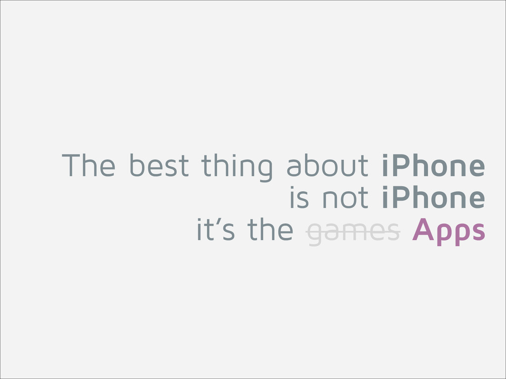 The best thing about iPhone  is not iPhone it'...