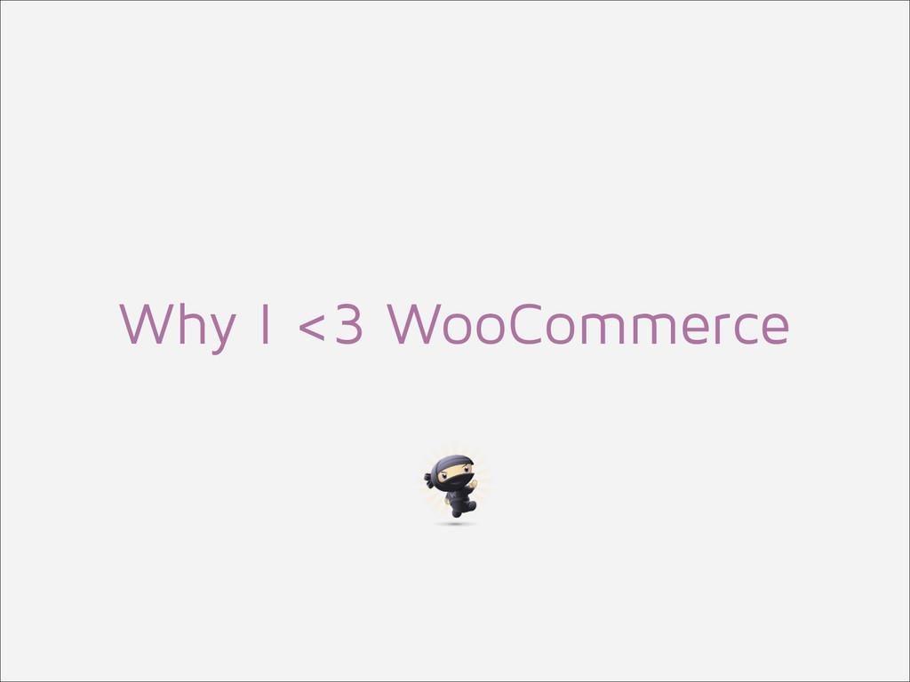 Why I <3 WooCommerce