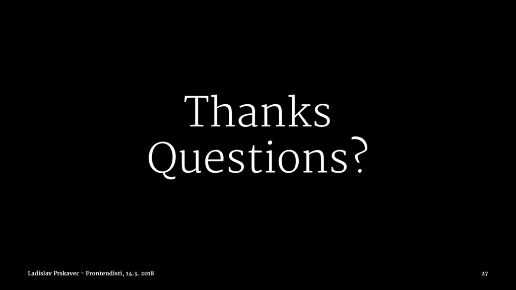 Thanks Questions? Ladislav Prskavec - Frontendi...