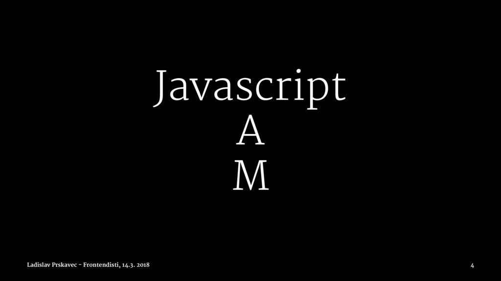 Javascript A M Ladislav Prskavec - Frontendisti...