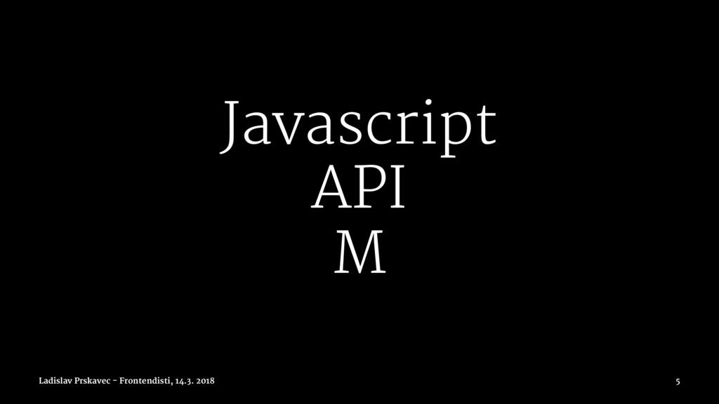 Javascript API M Ladislav Prskavec - Frontendis...