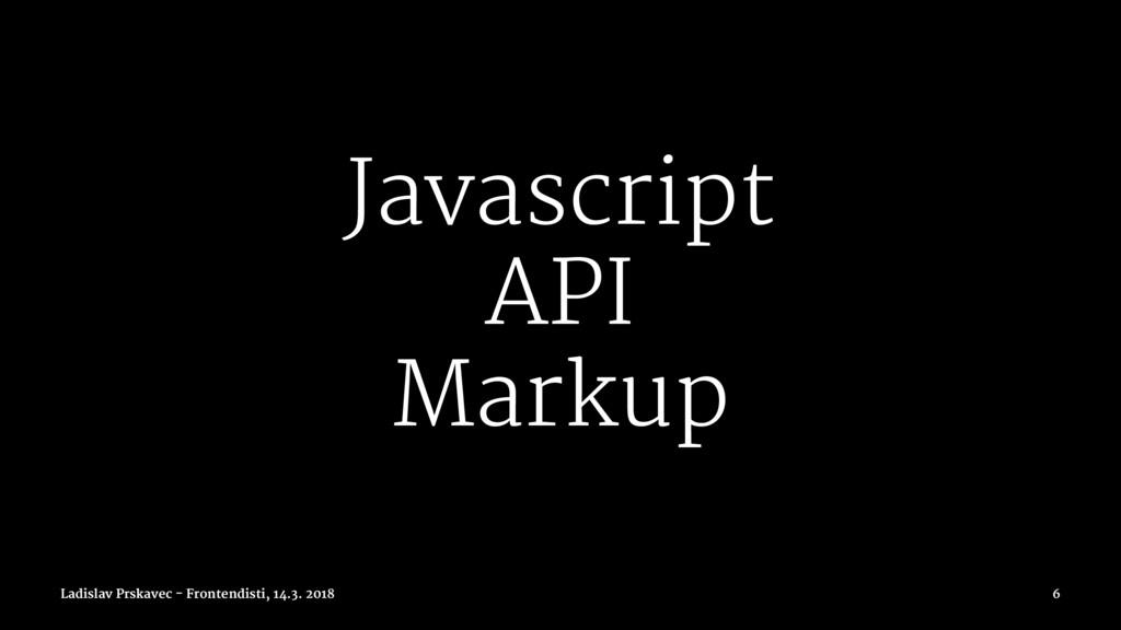 Javascript API Markup Ladislav Prskavec - Front...