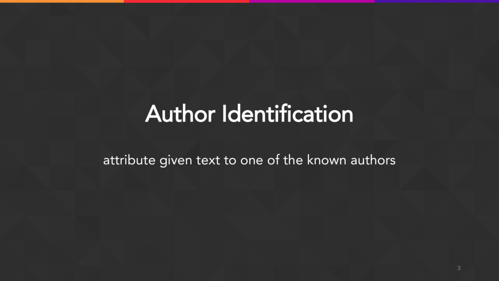 Author Identification 3 attribute given text to...