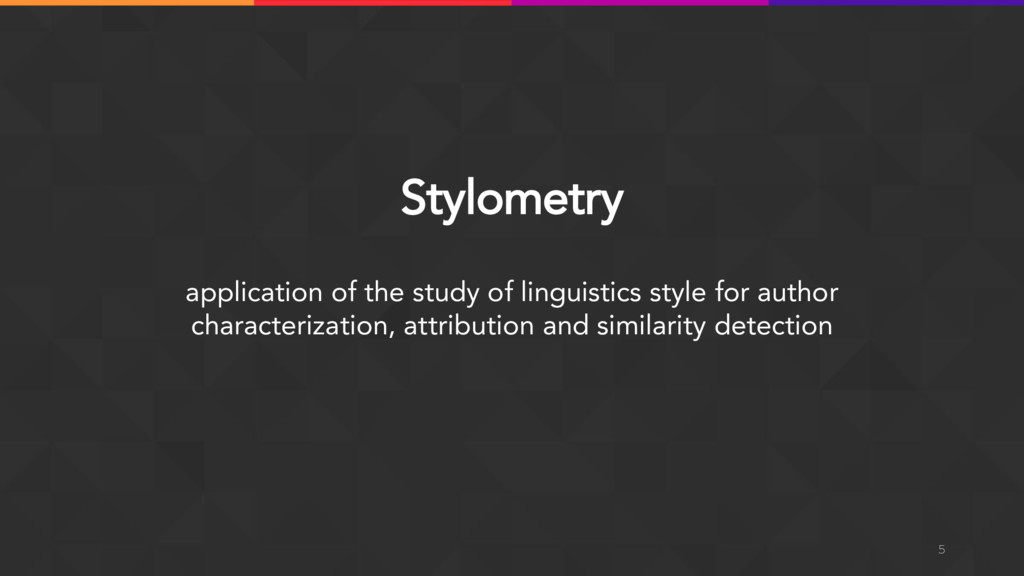 Stylometry 5 application of the study of lingui...