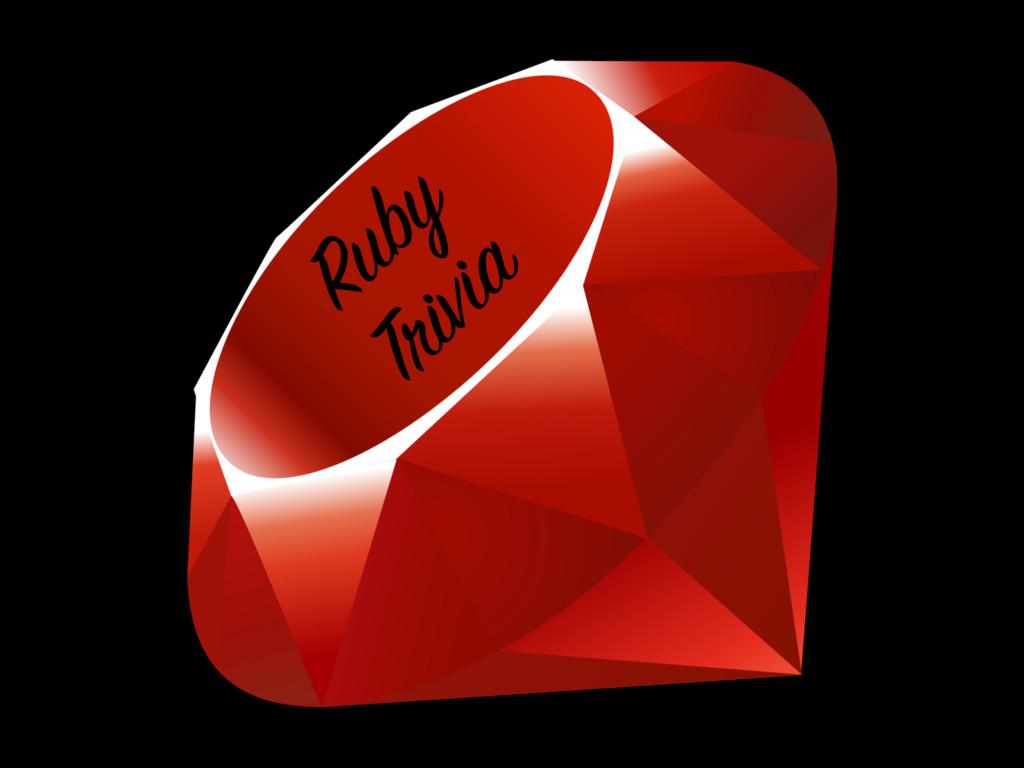 Ruby Trivia