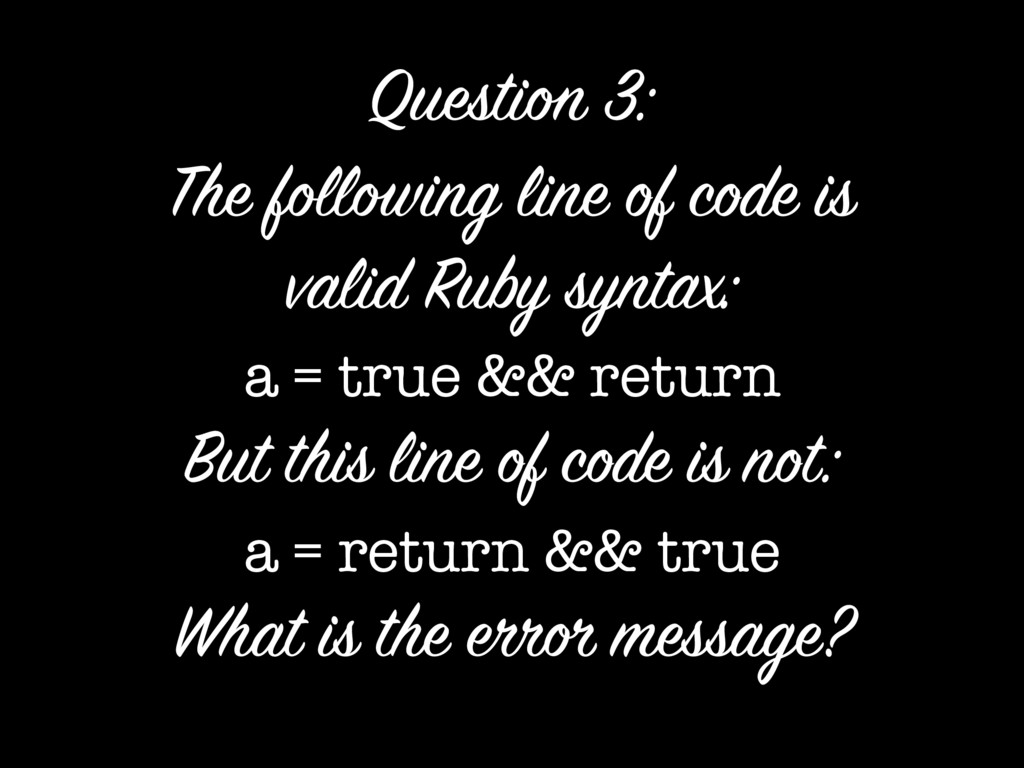 The following line of code is valid Ruby syntax...