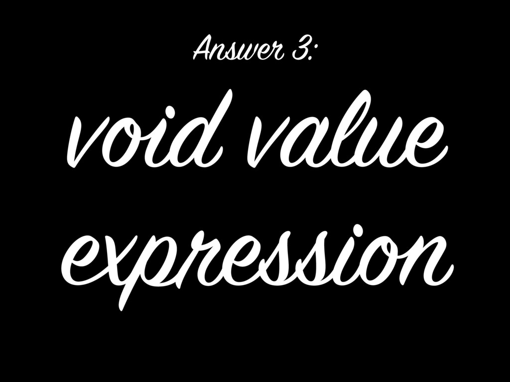 void value expression Answer 3: