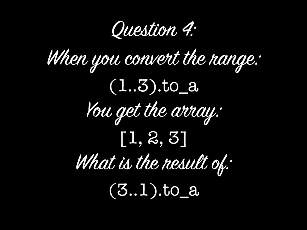 When you convert the range: (1..3).to_a You get...