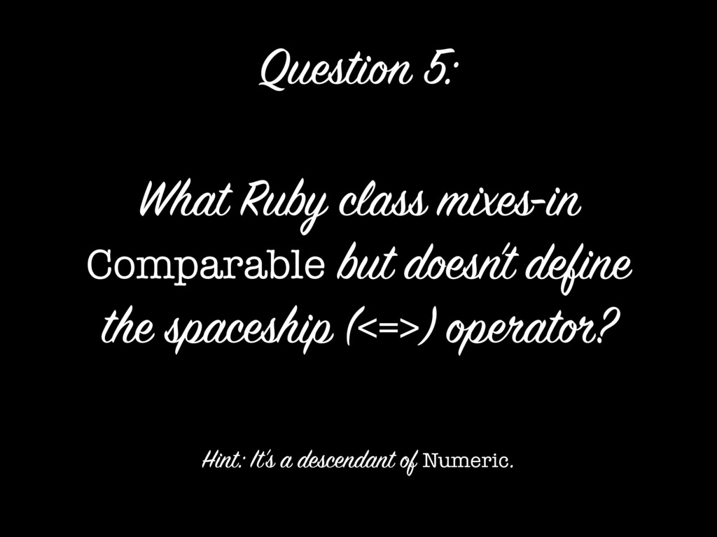 What Ruby class mixes-in Comparable but doesn't...