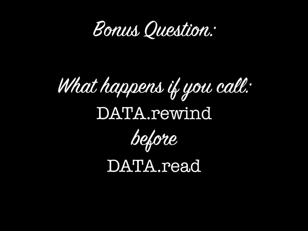 What happens if you call: DATA.rewind before DA...