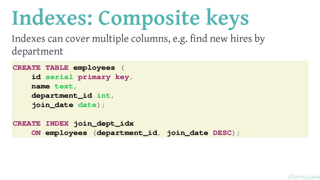 Indexes: Composite keys Indexes can cover multi...