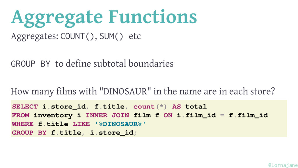 Aggregate Functions Aggregates: COUNT(), SUM() ...