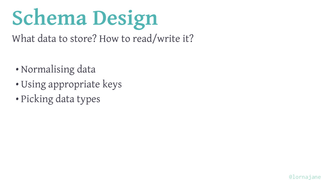 Schema Design What data to store? How to read/w...