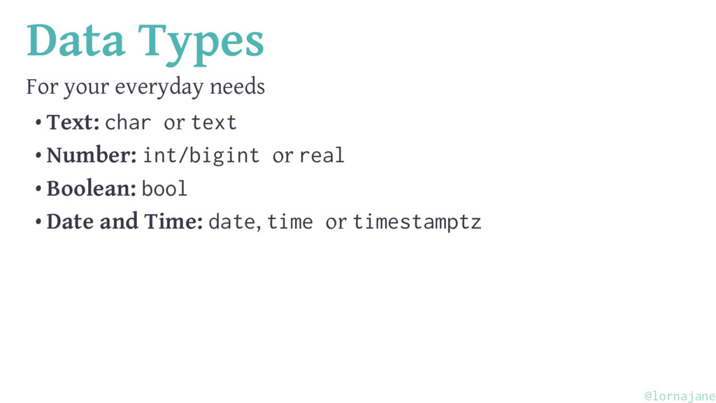 Data Types For your everyday needs • Text: char...