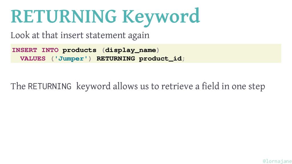 RETURNING Keyword Look at that insert statement...