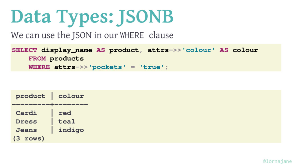 Data Types: JSONB We can use the JSON in our WH...