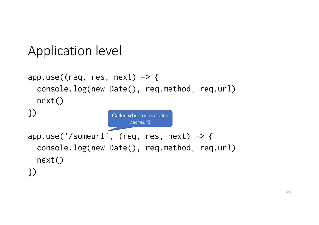 Application level app.use((req, res, next) => {...