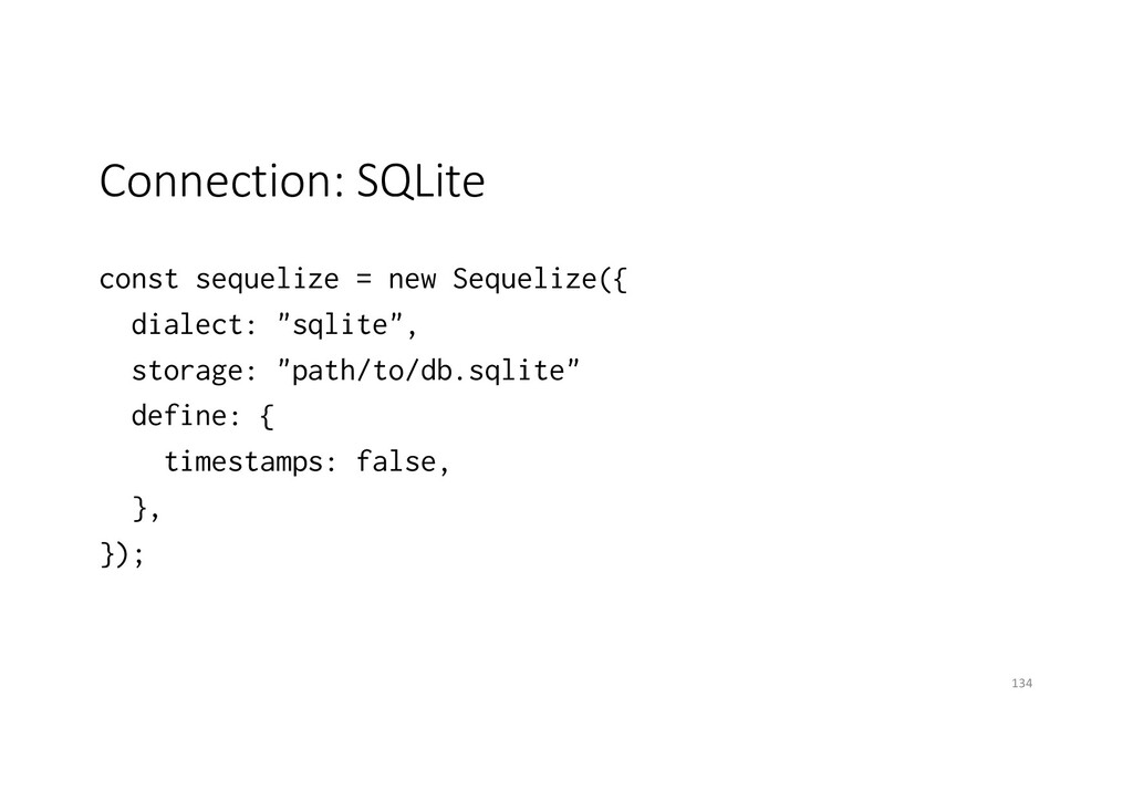 Connection: SQLite const sequelize = new Sequel...