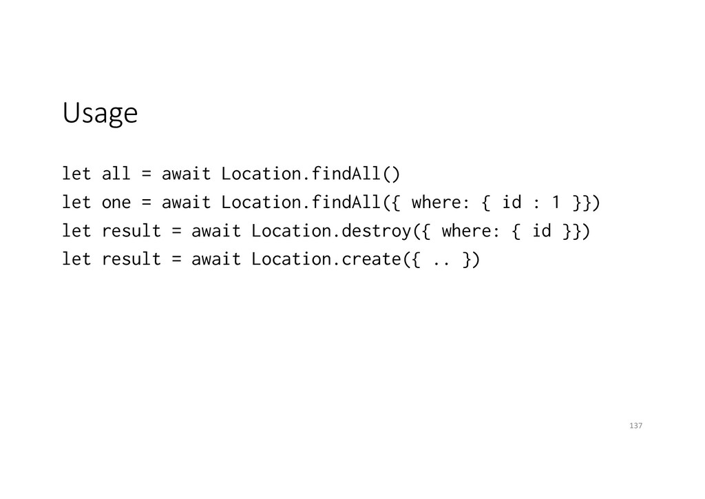 Usage let all = await Location.findAll() let on...