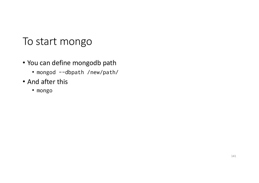 To start mongo • You can define mongodb path • ...