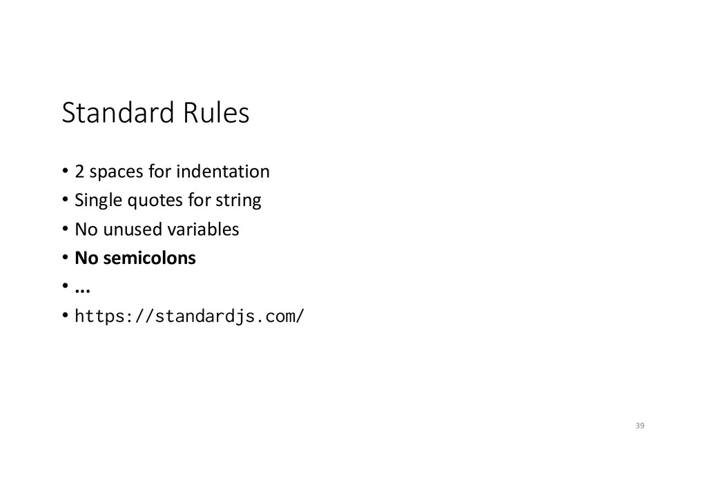 Standard Rules • 2 spaces for indentation • Sin...
