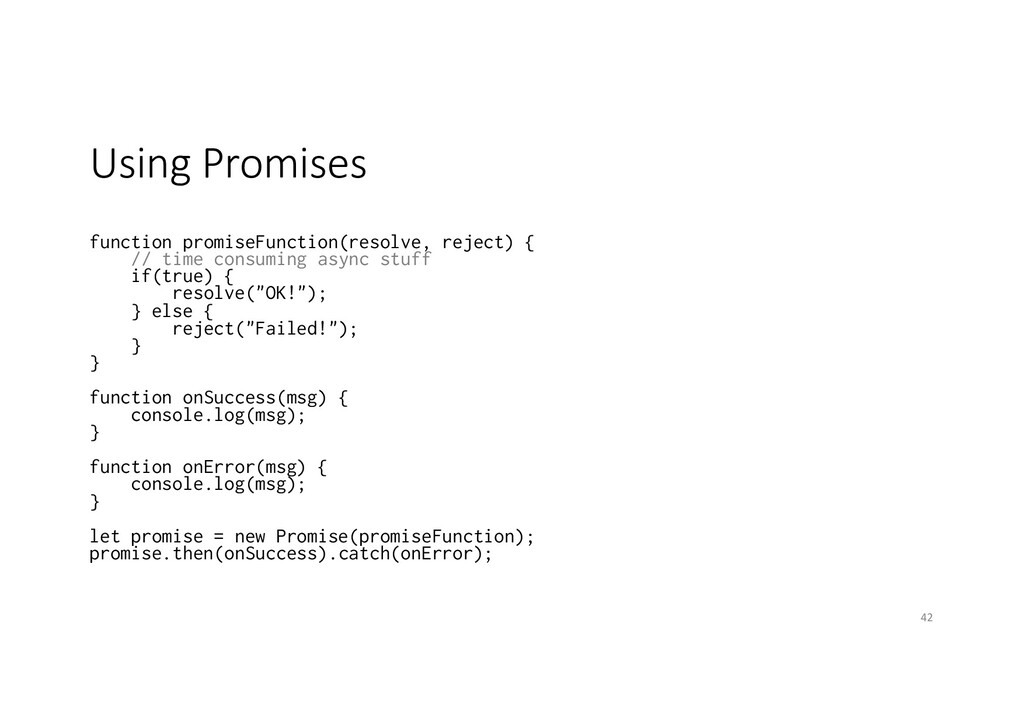 Using Promises function promiseFunction(resolve...