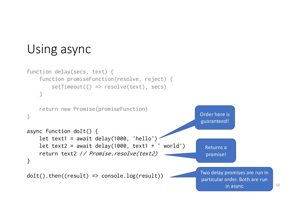 Using async function delay(secs, text) { functi...