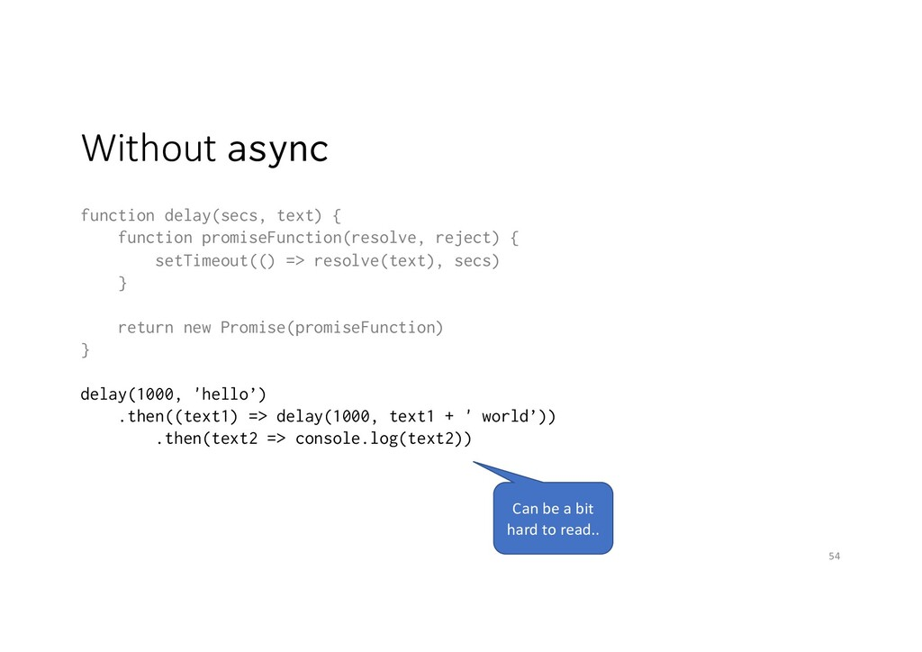 Without async function delay(secs, text) { func...