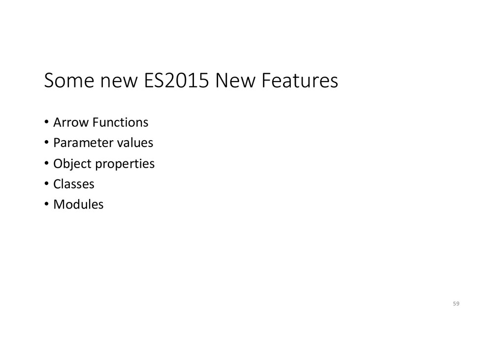 Some new ES2015 New Features • Arrow Functions ...