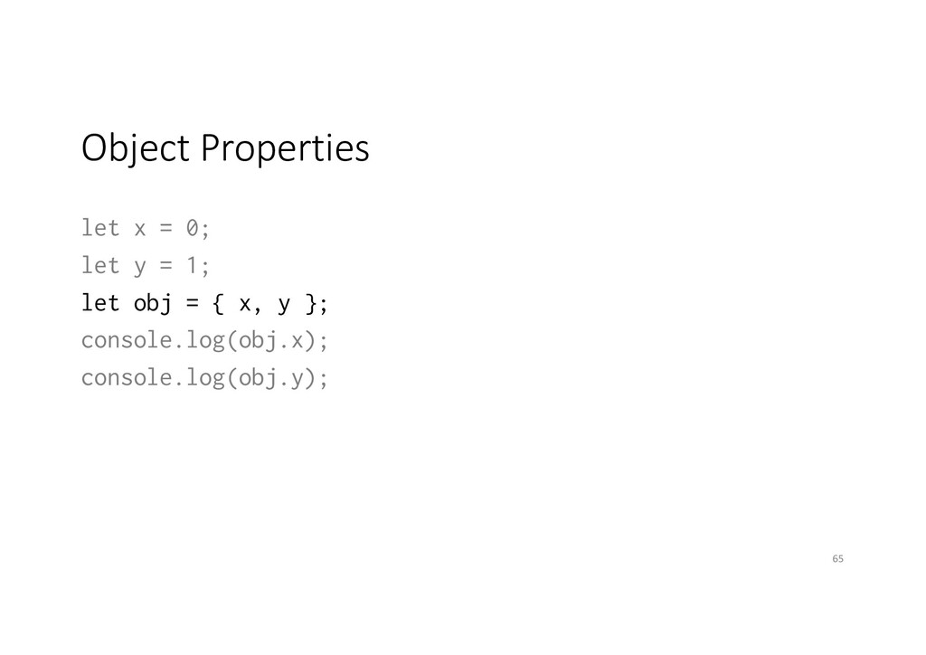 Object Properties let x = 0; let y = 1; let obj...
