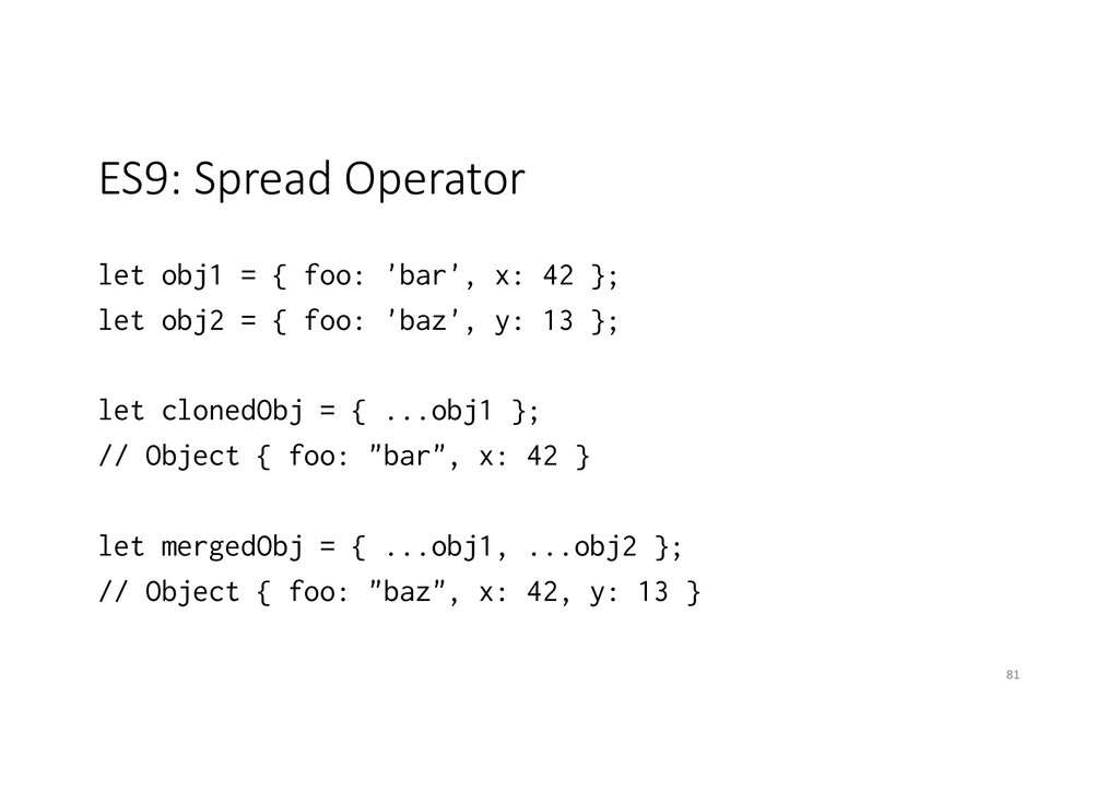 ES9: Spread Operator let obj1 = { foo: 'bar', x...
