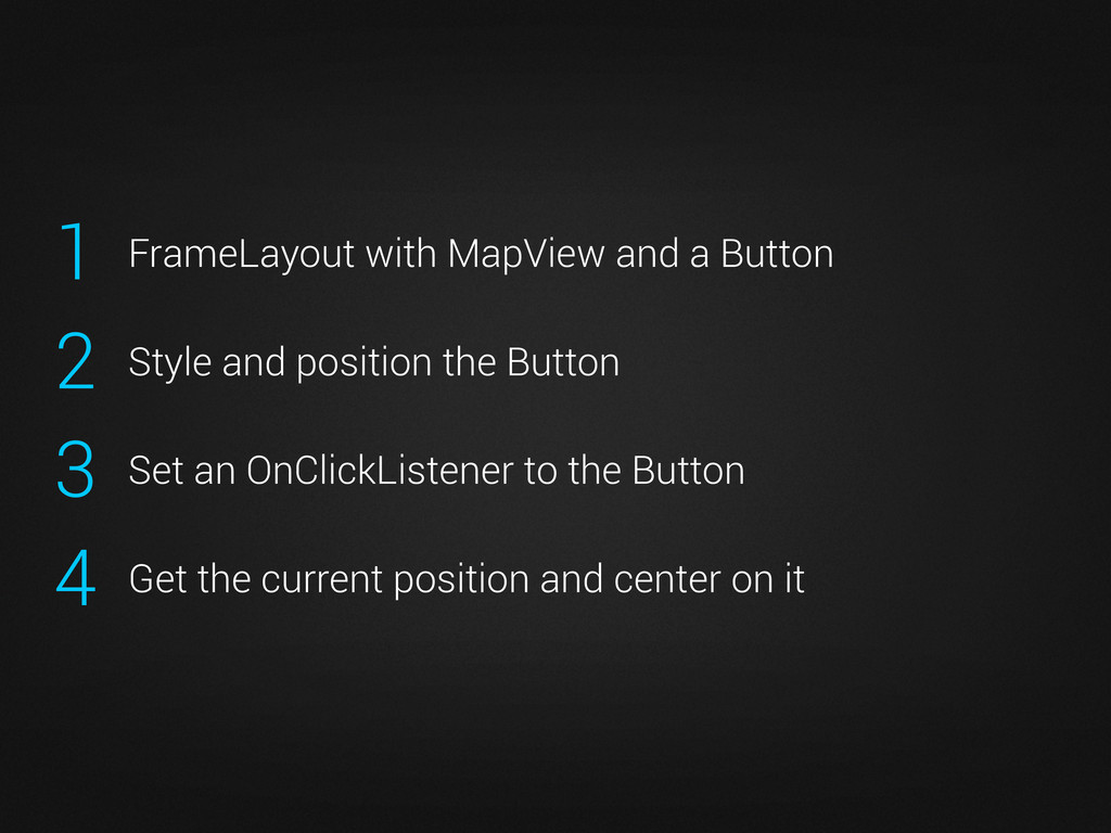 1 FrameLayout with MapView and a Button 2 Style...