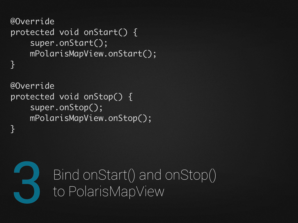 3 Bind onStart() and onStop() to PolarisMapView...