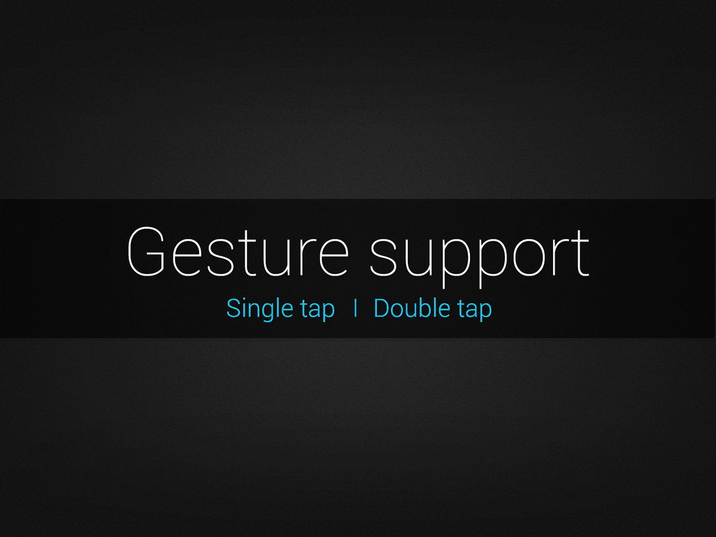 Gesture support Double tap I Single tap