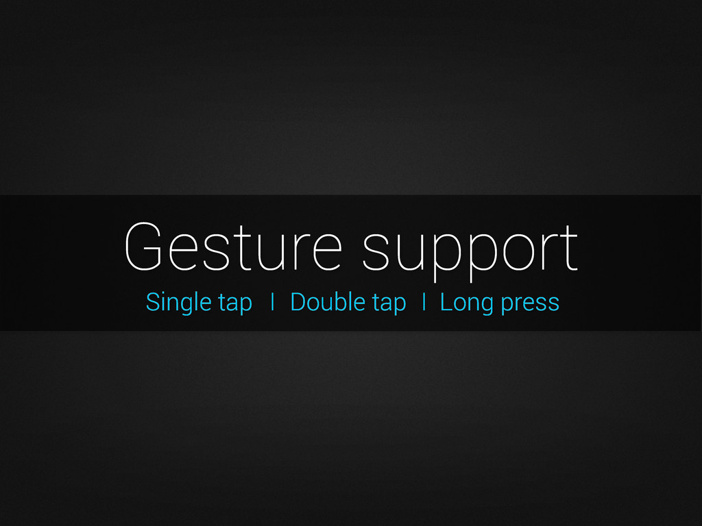 Gesture support Double tap I Single tap I Long ...