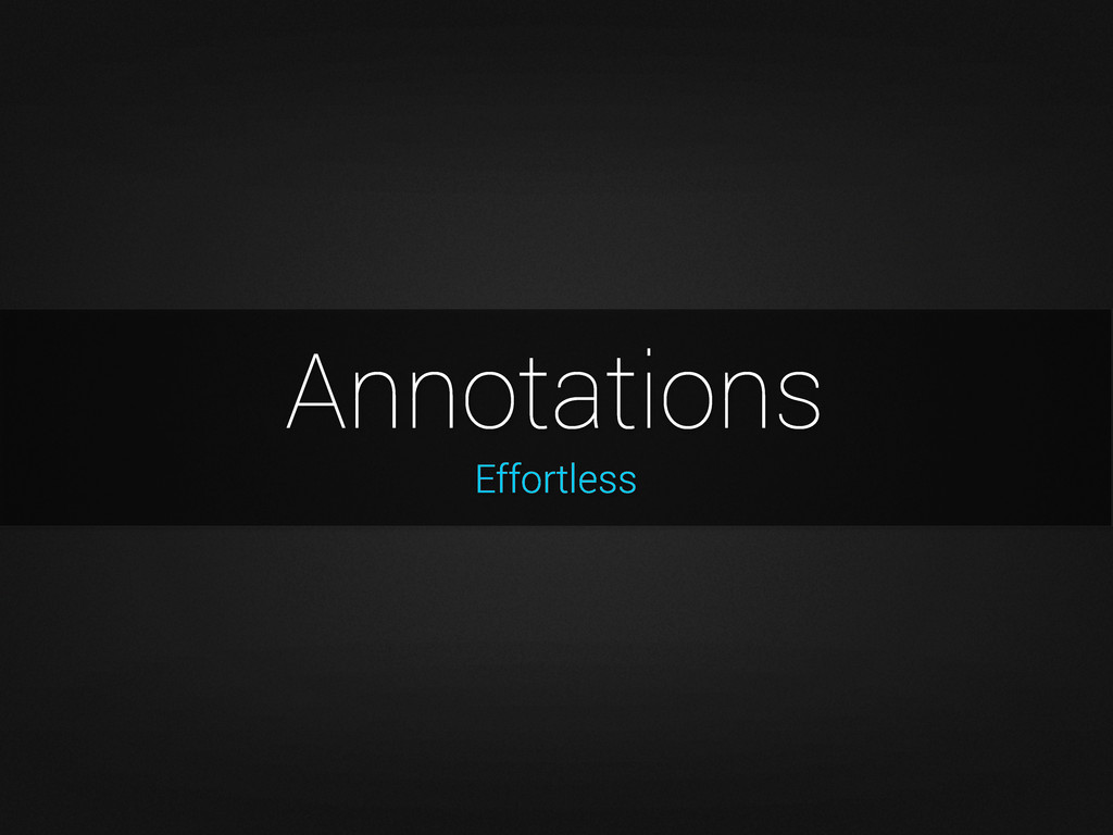 Effortless Annotations