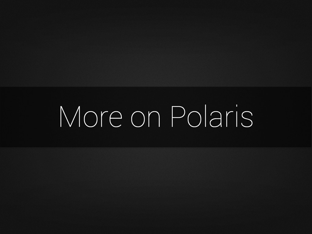 More on Polaris