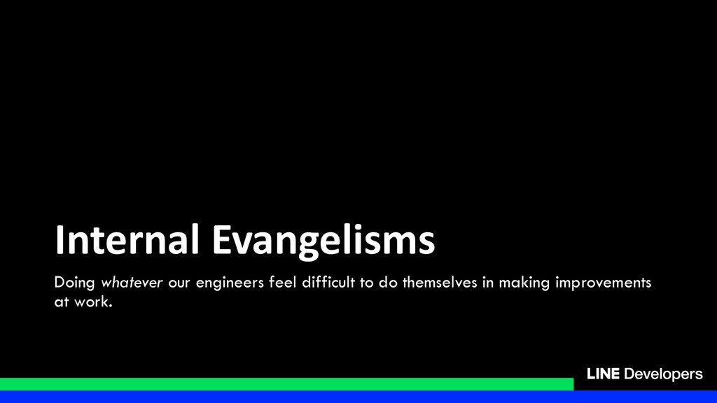 Internal Evangelisms Doing whatever our enginee...