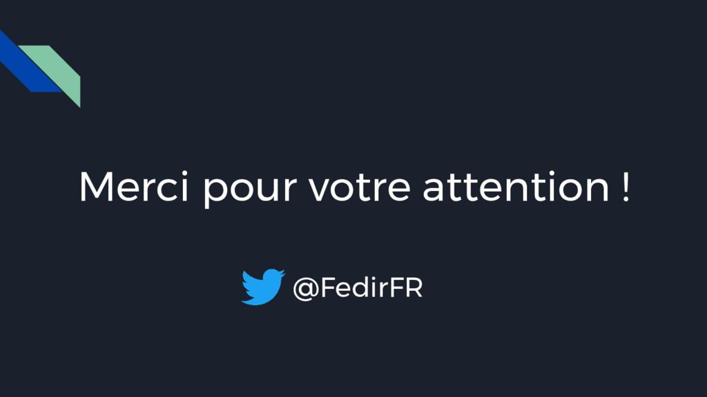 Merci pour votre attention ! @FedirFR