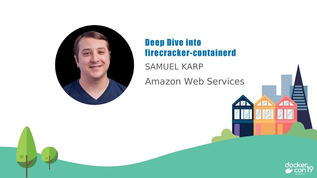 SAMUEL KARP Amazon Web Services Deep Dive into ...