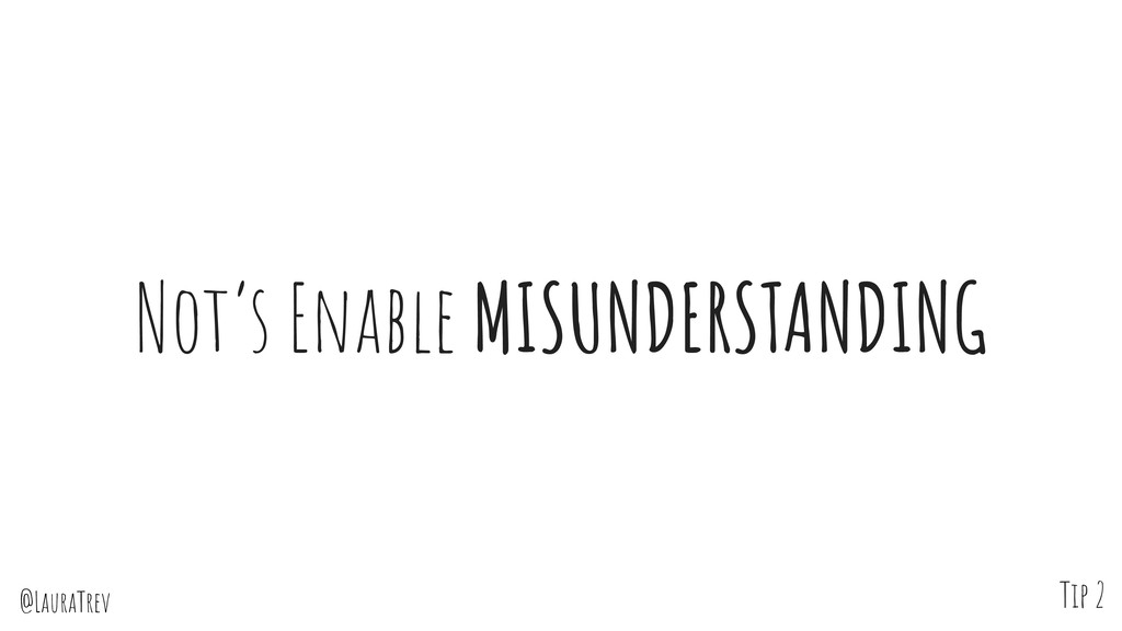 @LauraTrev Not's Enable MISUNDERSTANDING Tip 2