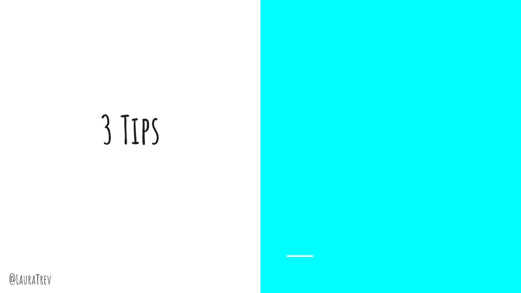 @LauraTrev 3 Tips