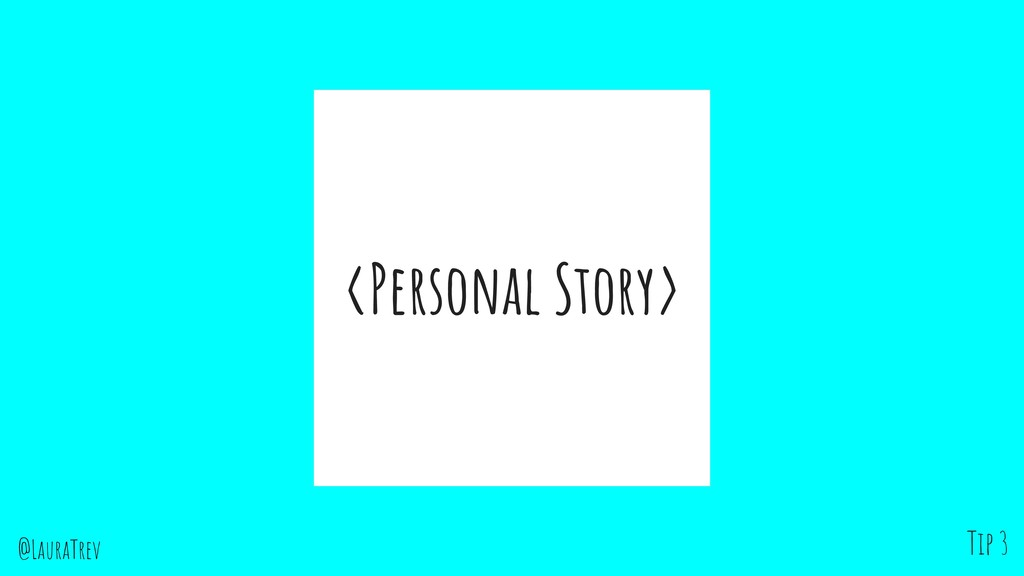 @LauraTrev <Personal Story> Tip 3