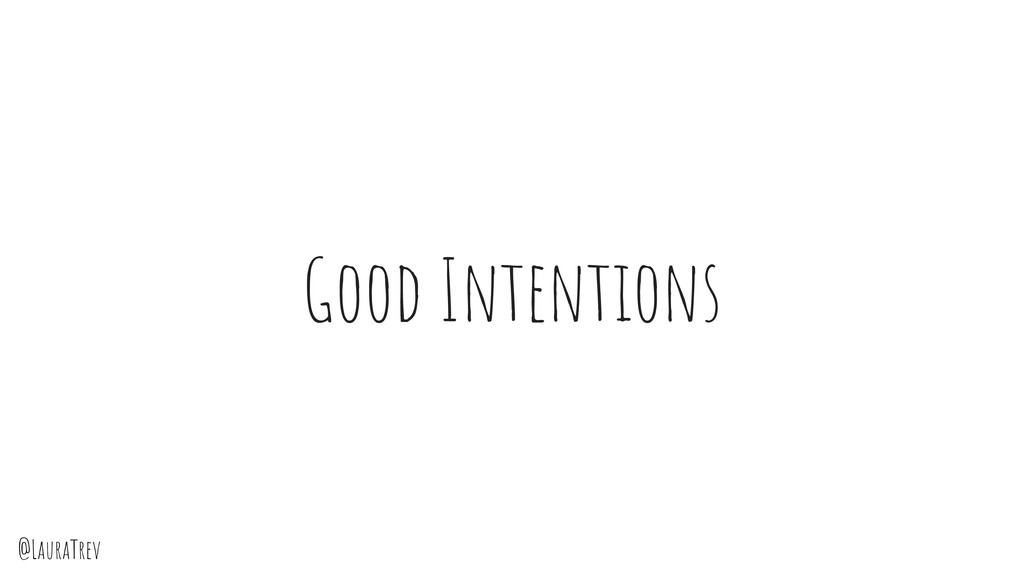 @LauraTrev Good Intentions